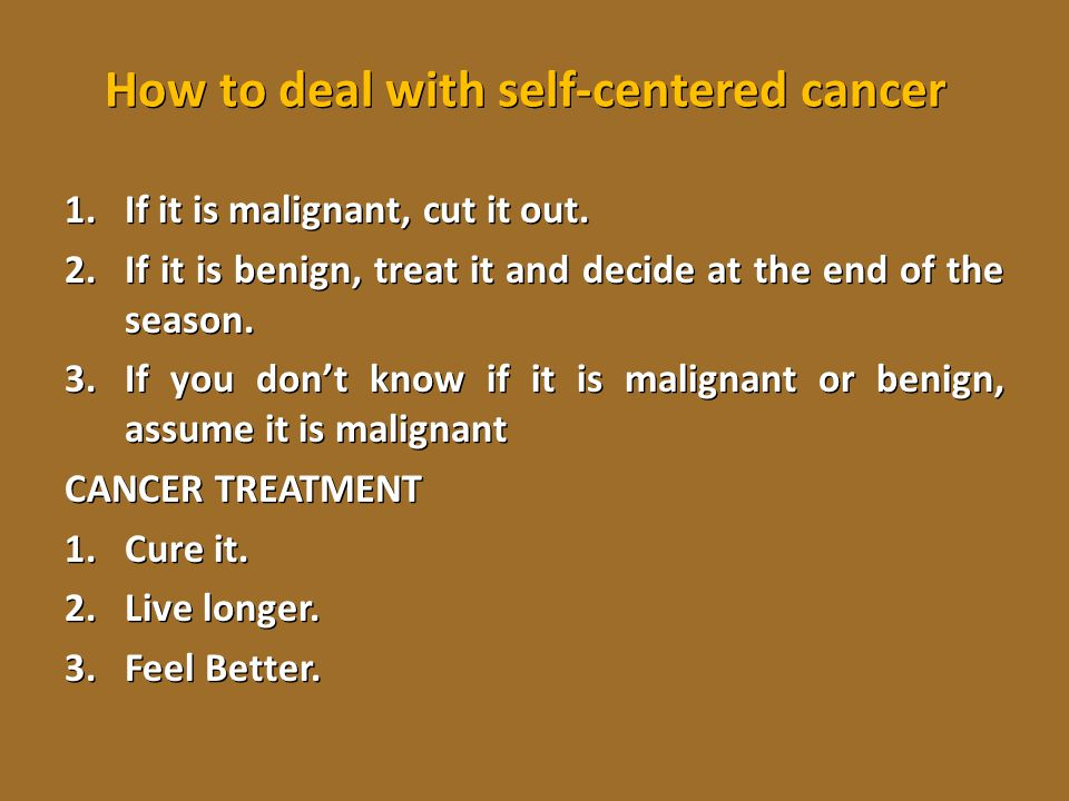 How to deal with self-centered cancer
