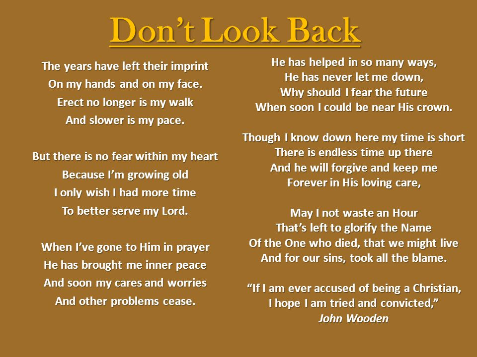 Don't Look Back He has helped in so many ways,