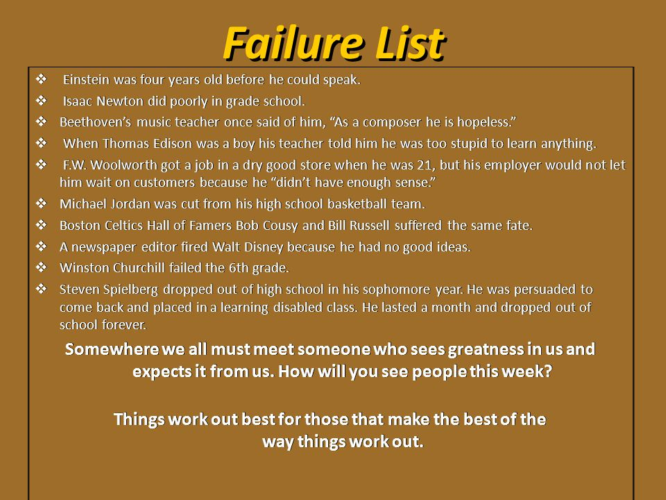 Failure List Einstein was four years old before he could speak. Isaac Newton did poorly in grade school.
