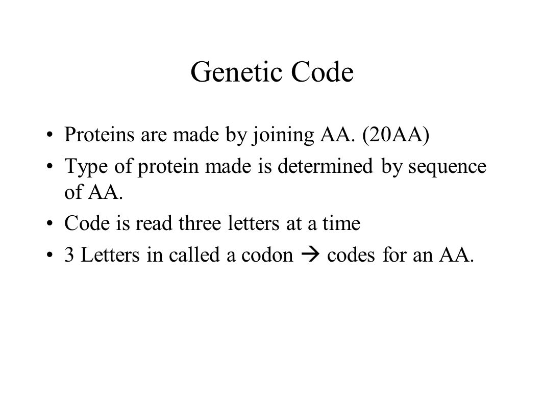 Genetic Code Proteins are made by joining AA. (20AA)