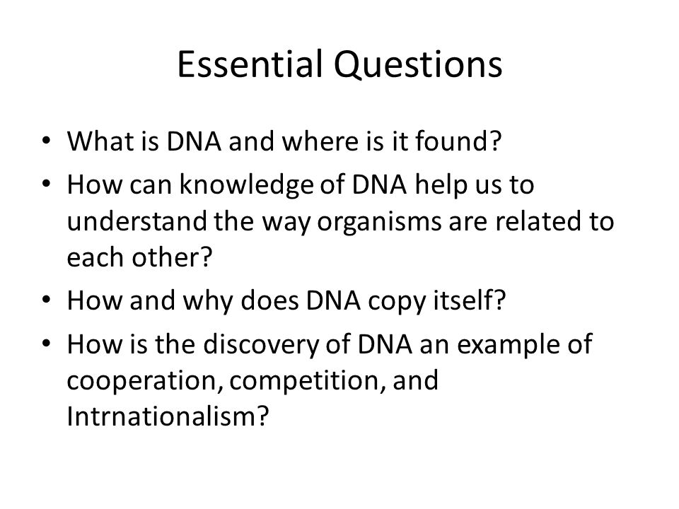 Essential Questions What is DNA and where is it found
