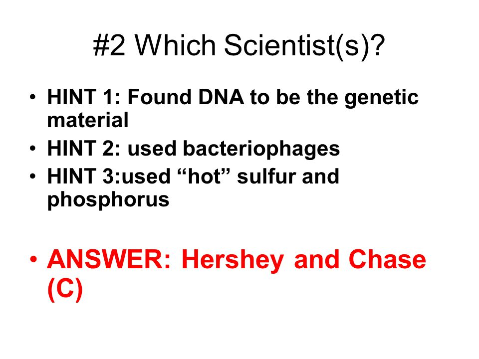#2 Which Scientist(s) ANSWER: Hershey and Chase (C)