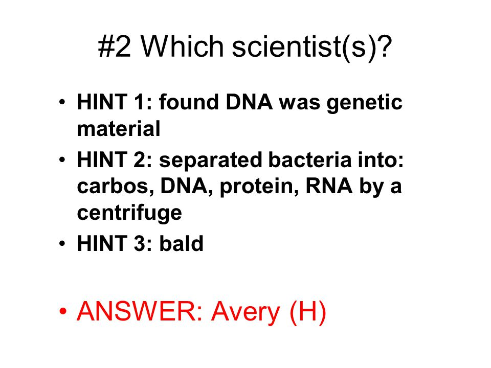#2 Which scientist(s) ANSWER: Avery (H)
