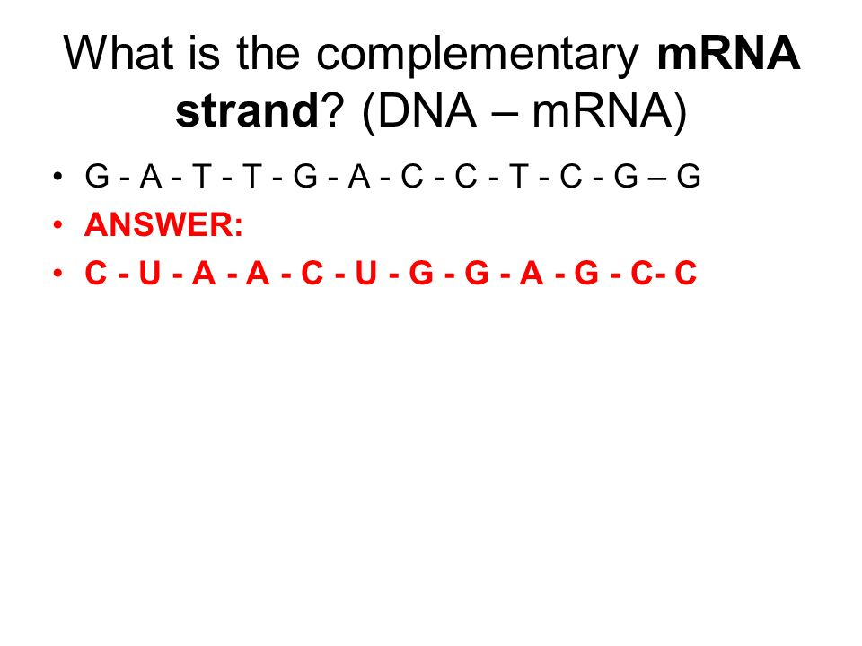 What is the complementary mRNA strand (DNA – mRNA)
