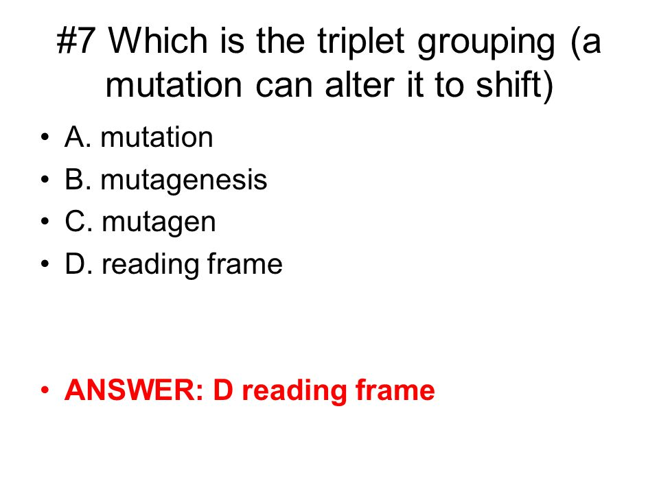#7 Which is the triplet grouping (a mutation can alter it to shift)