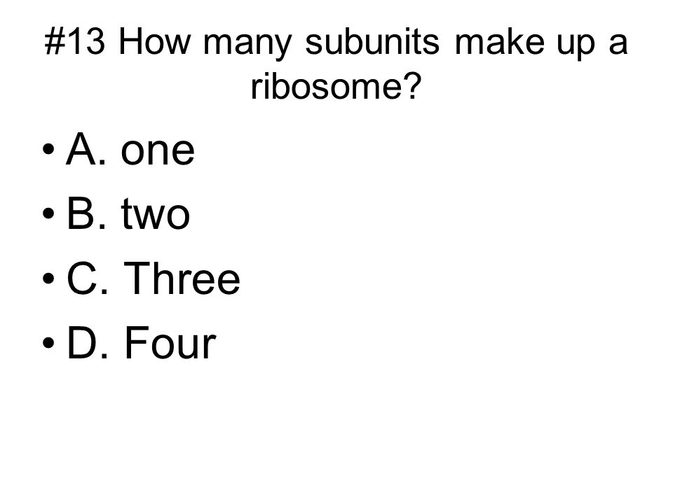 #13 How many subunits make up a ribosome