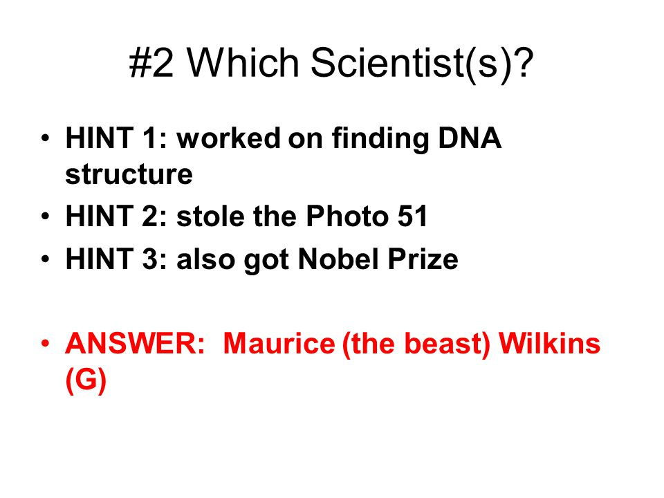 #2 Which Scientist(s) HINT 1: worked on finding DNA structure