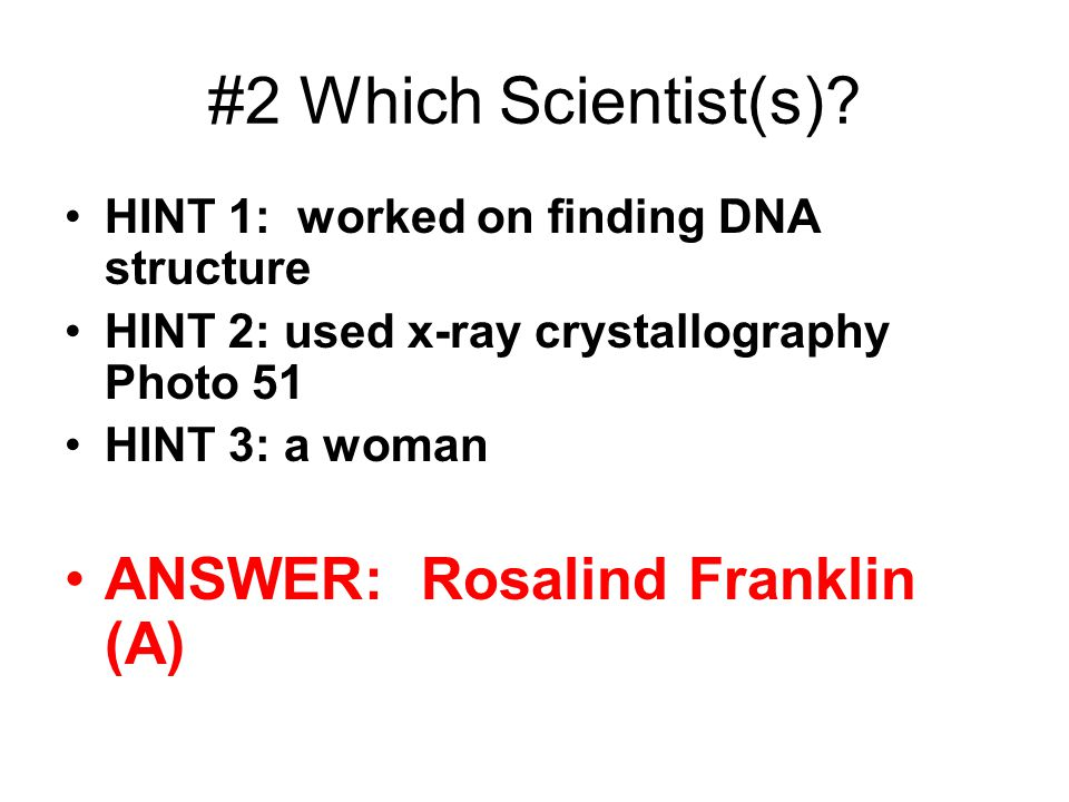#2 Which Scientist(s) ANSWER: Rosalind Franklin (A)
