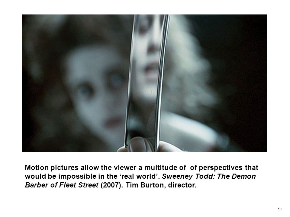 Motion pictures allow the viewer a multitude of of perspectives that would be impossible in the 'real world'.