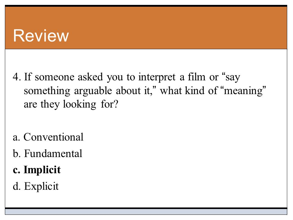 Review 4. If someone asked you to interpret a film or say something arguable about it, what kind of meaning are they looking for