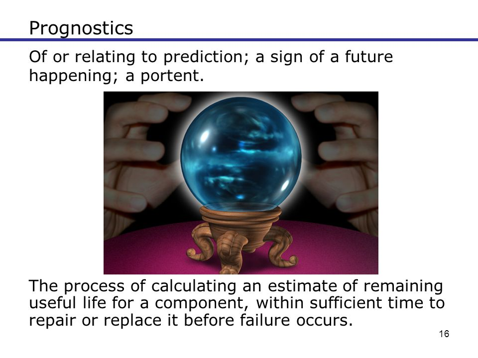 Prognostics Of or relating to prediction; a sign of a future