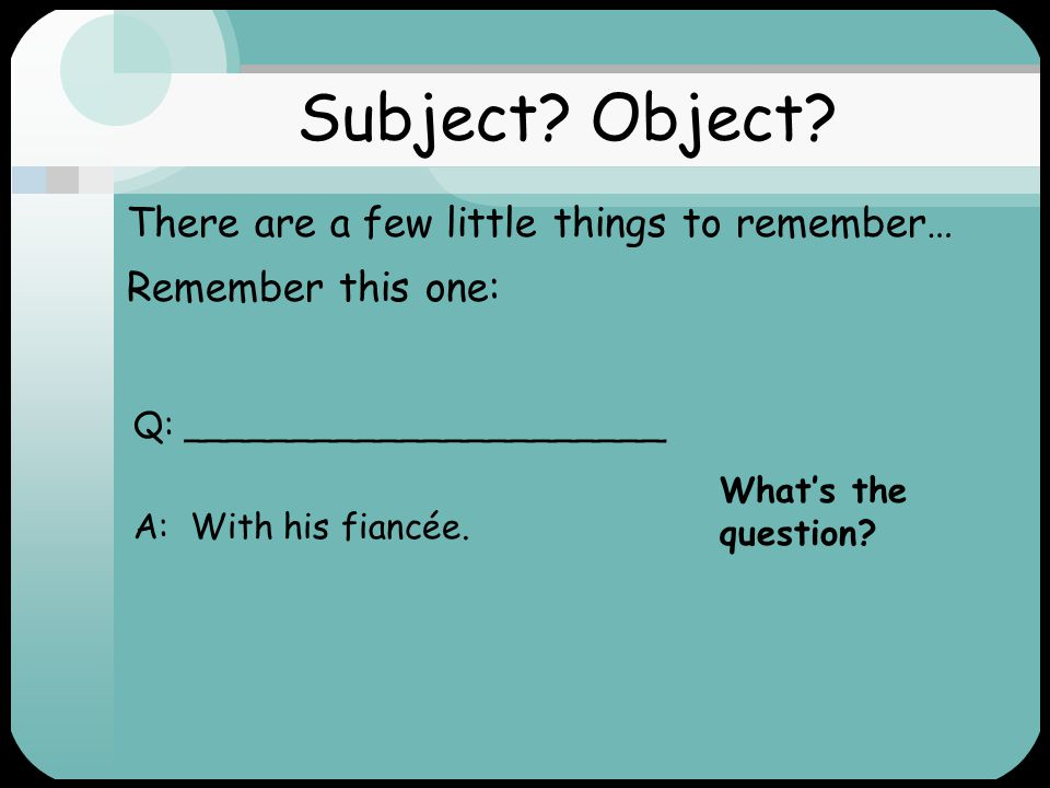Subject Object There are a few little things to remember…