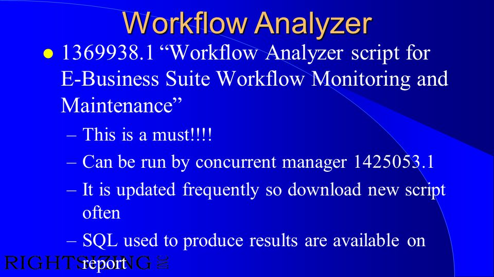 Workflow Analyzer 1369938.1 Workflow Analyzer script for E-Business Suite Workflow Monitoring and Maintenance