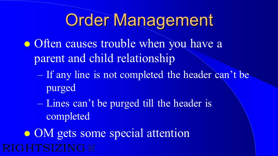 Order Management Often causes trouble when you have a parent and child relationship. If any line is not completed the header can't be purged.