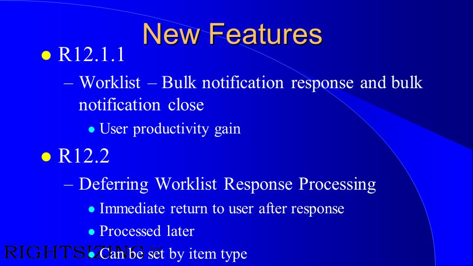 New Features R12.1.1. Worklist – Bulk notification response and bulk notification close. User productivity gain.