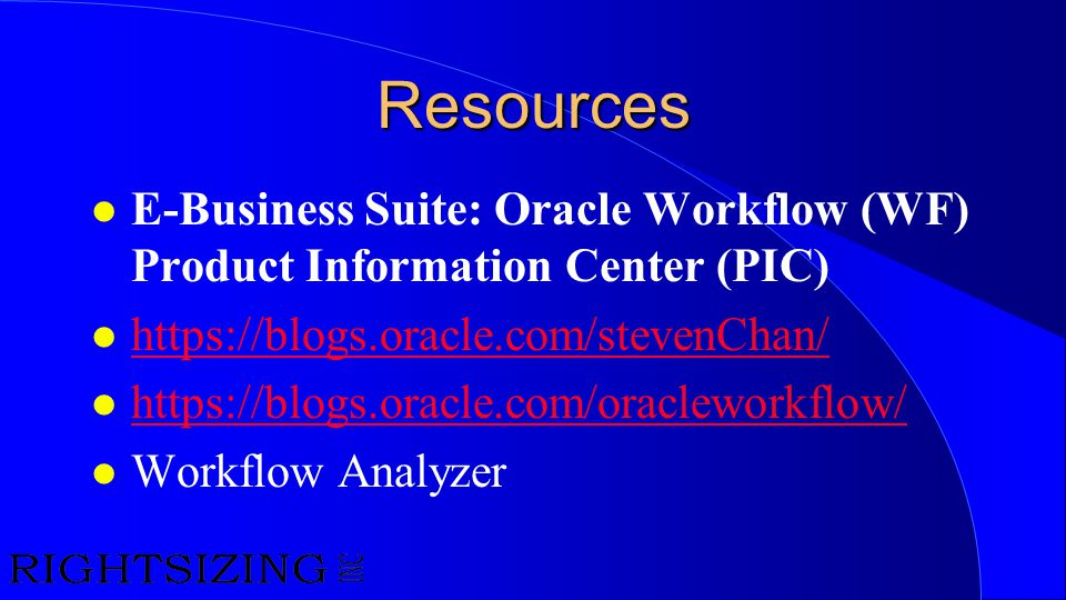 Resources E-Business Suite: Oracle Workflow (WF) Product Information Center (PIC) https://blogs.oracle.com/stevenChan/