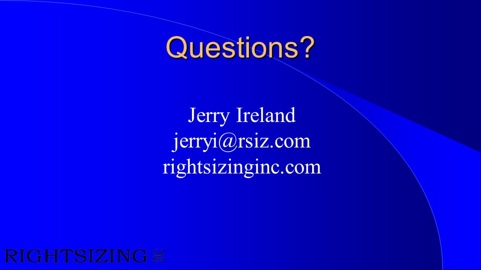 Questions Jerry Ireland jerryi@rsiz.com rightsizinginc.com