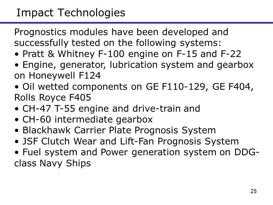 Impact Technologies Prognostics modules have been developed and successfully tested on the following systems:
