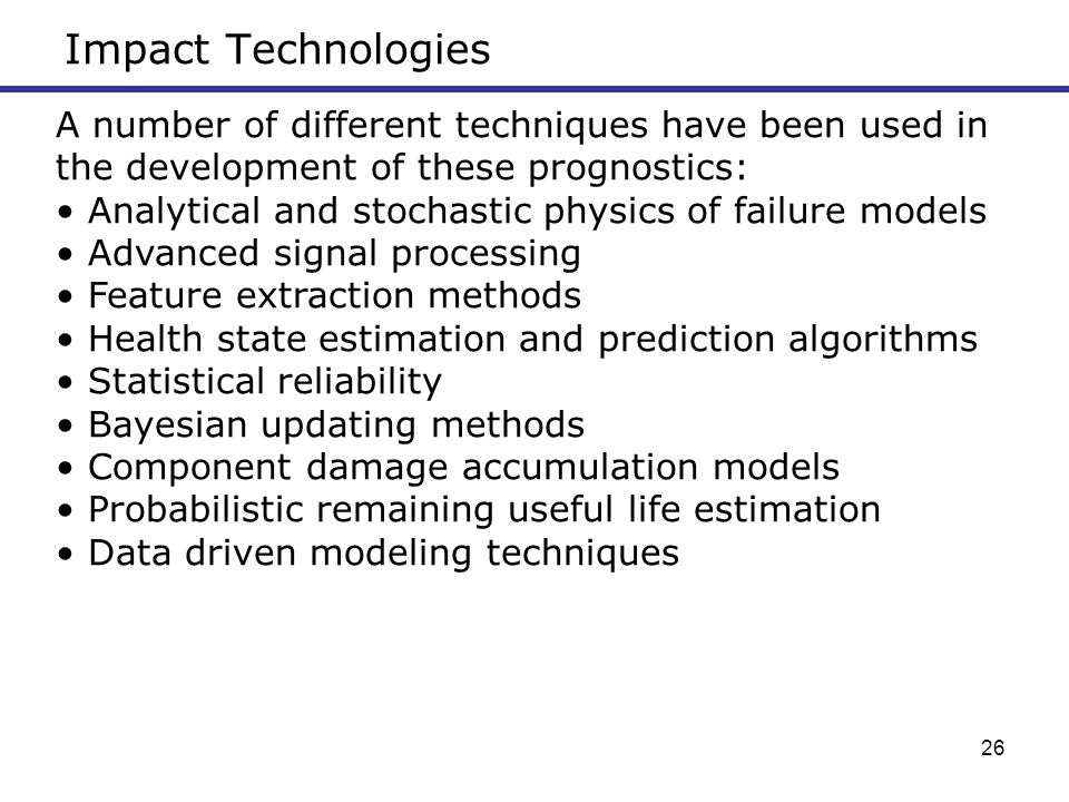 Impact Technologies A number of different techniques have been used in the development of these prognostics: