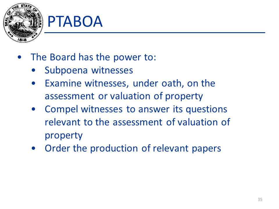 PTABOA The Board has the power to: Subpoena witnesses