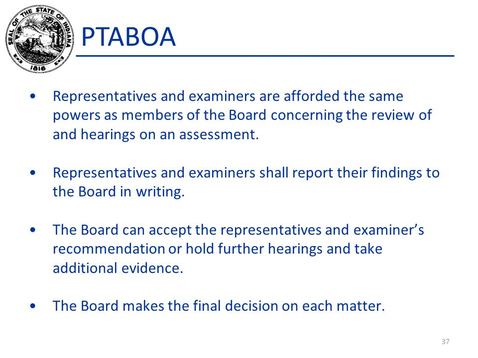 PTABOA Representatives and examiners are afforded the same powers as members of the Board concerning the review of and hearings on an assessment.