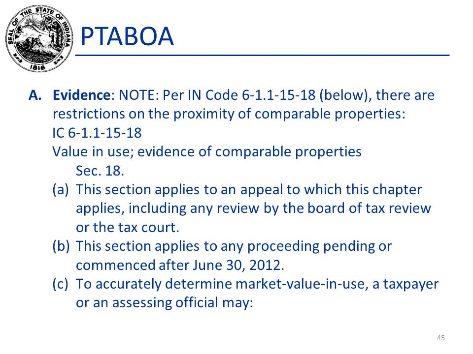 PTABOA Evidence: NOTE: Per IN Code 6-1.1-15-18 (below), there are restrictions on the proximity of comparable properties:
