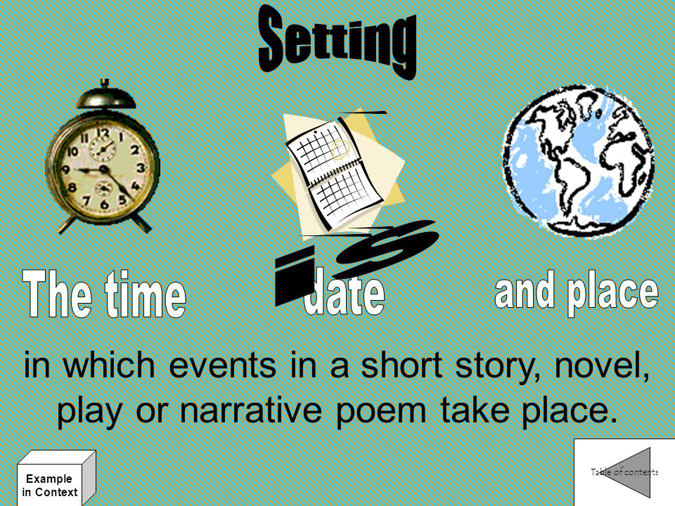 Setting is. The time. date. and place. in which events in a short story, novel, play or narrative poem take place.