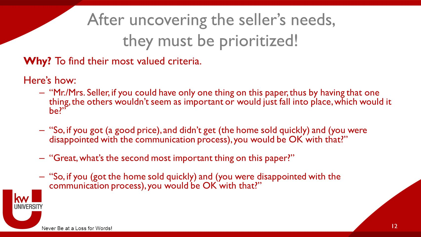 After uncovering the seller's needs, they must be prioritized!