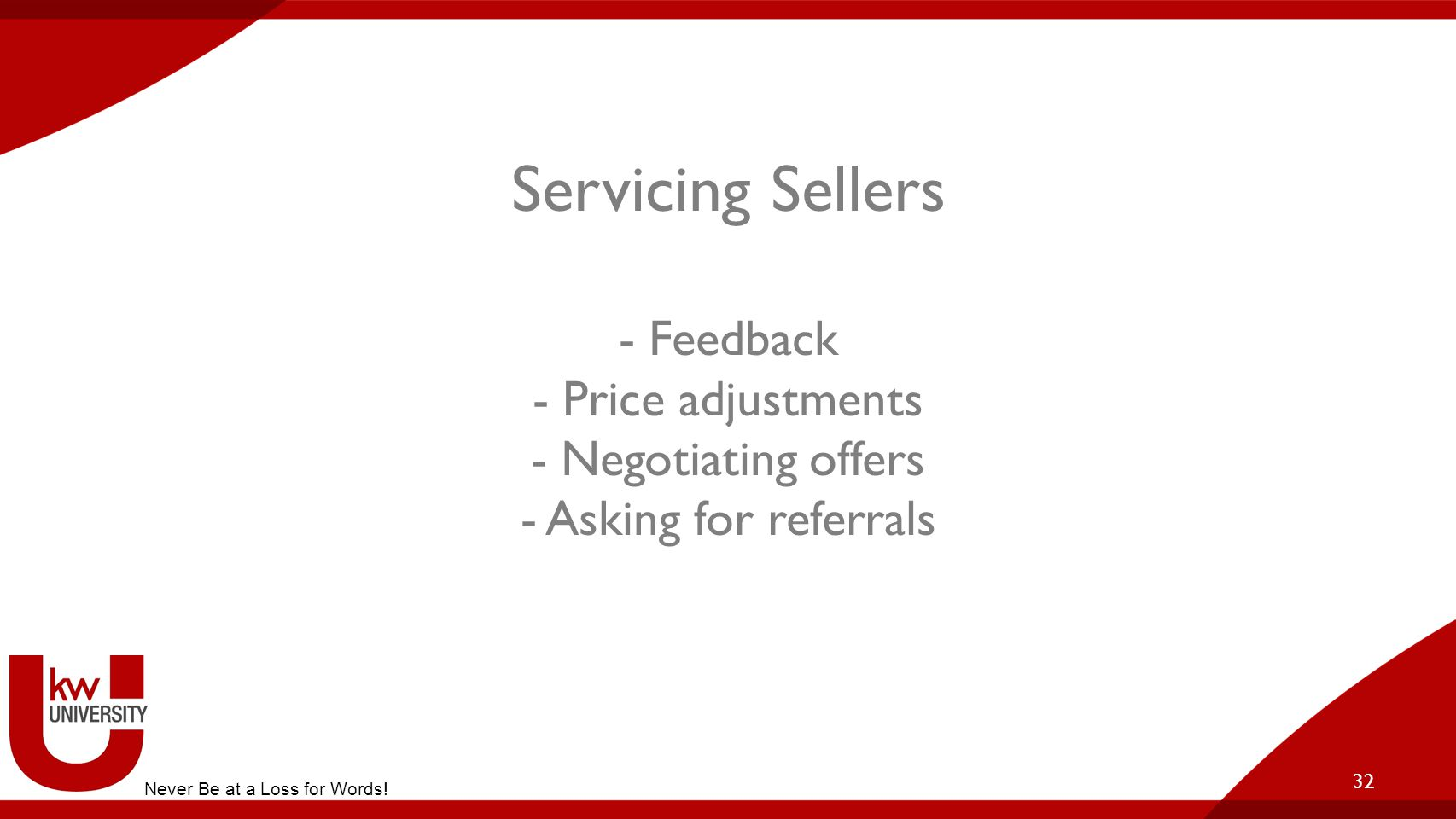 Servicing Sellers - Feedback - Price adjustments - Negotiating offers - Asking for referrals
