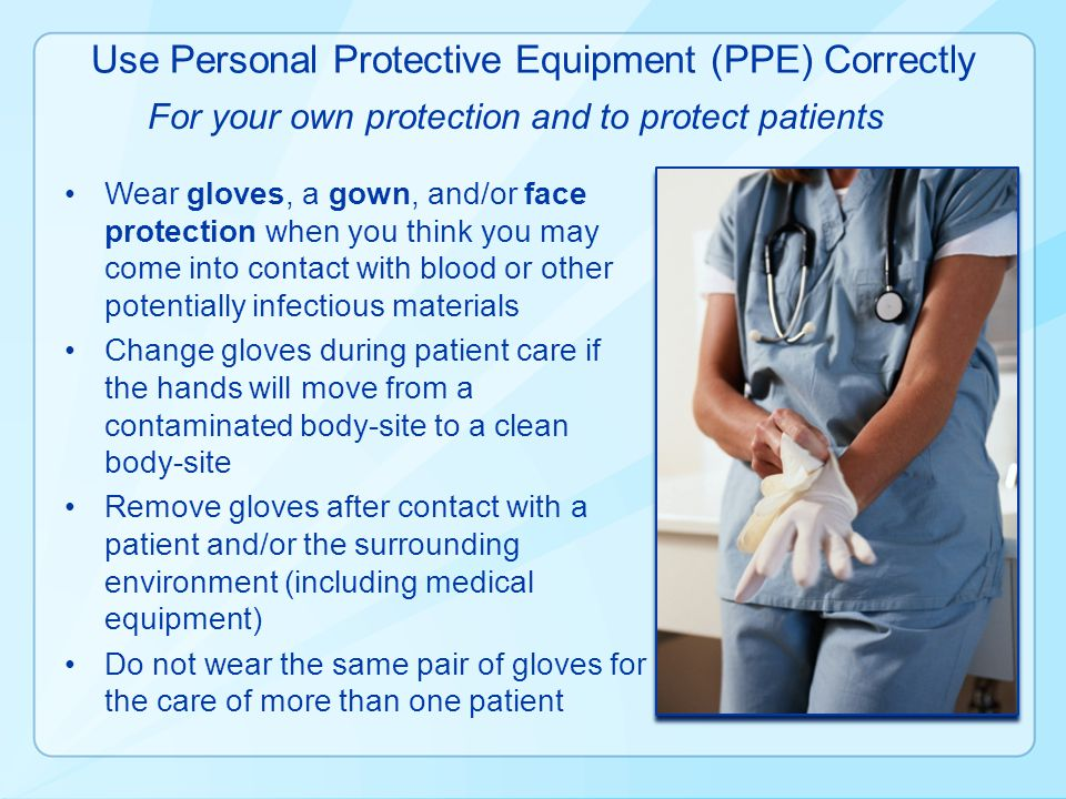 Use Personal Protective Equipment (PPE) Correctly