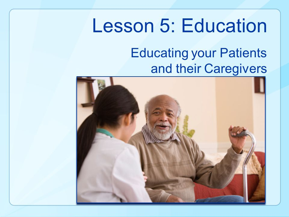 Educating your Patients and their Caregivers