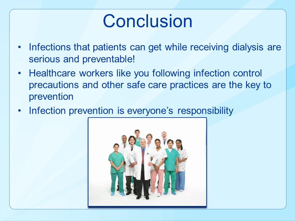 Conclusion Infections that patients can get while receiving dialysis are serious and preventable!
