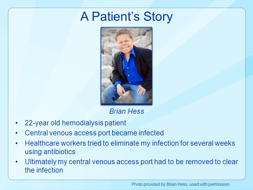 A Patient's Story Brian Hess 22-year old hemodialysis patient