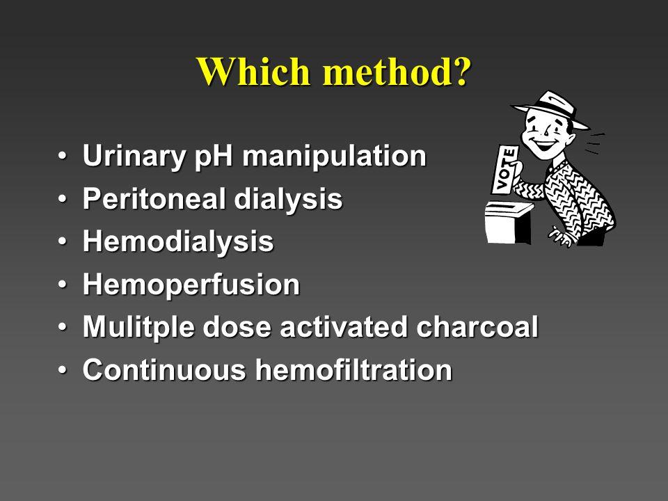 Which method Urinary pH manipulation Peritoneal dialysis Hemodialysis