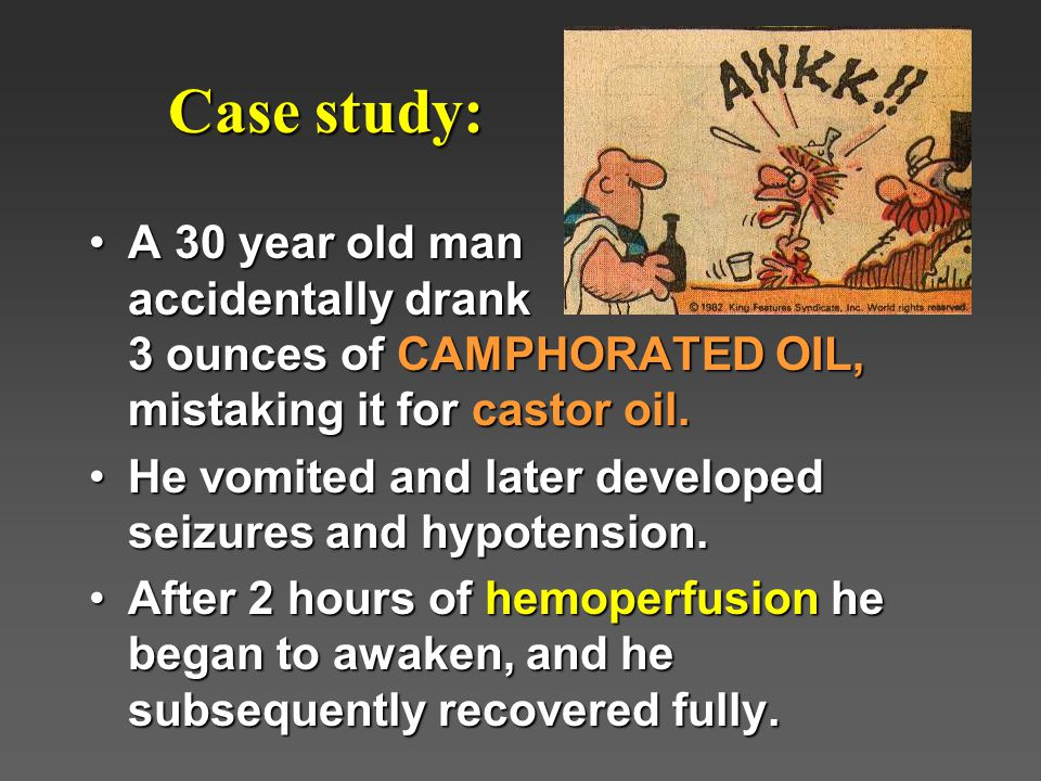 Case study: A 30 year old man accidentally drank 3 ounces of CAMPHORATED OIL, mistaking it for castor oil.