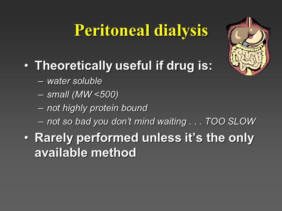 Peritoneal dialysis Theoretically useful if drug is: