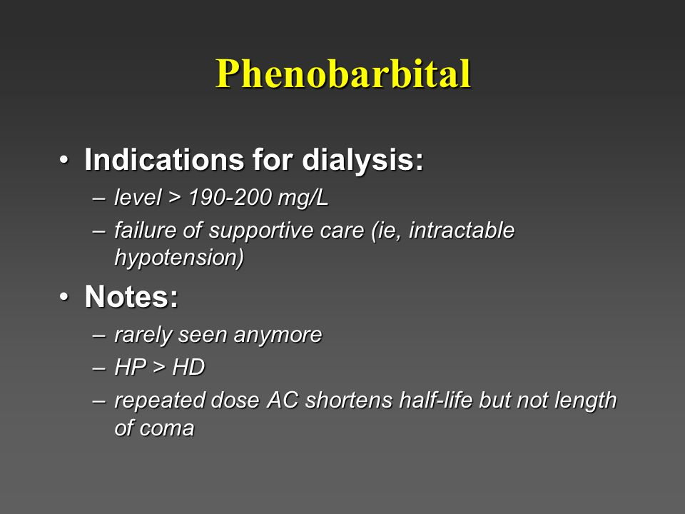 Phenobarbital Indications for dialysis: Notes: level > 190-200 mg/L