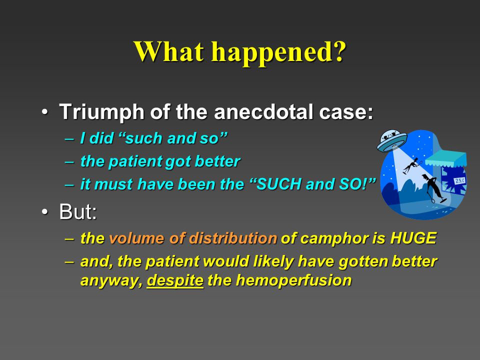 What happened Triumph of the anecdotal case: But: I did such and so