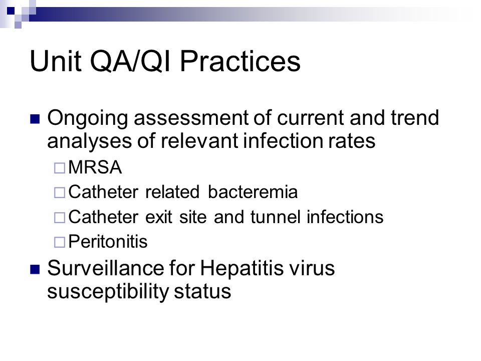 Unit QA/QI Practices Ongoing assessment of current and trend analyses of relevant infection rates. MRSA.