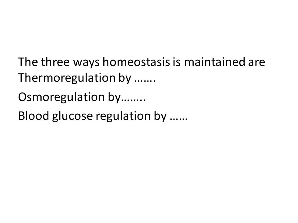 The three ways homeostasis is maintained are Thermoregulation by ……