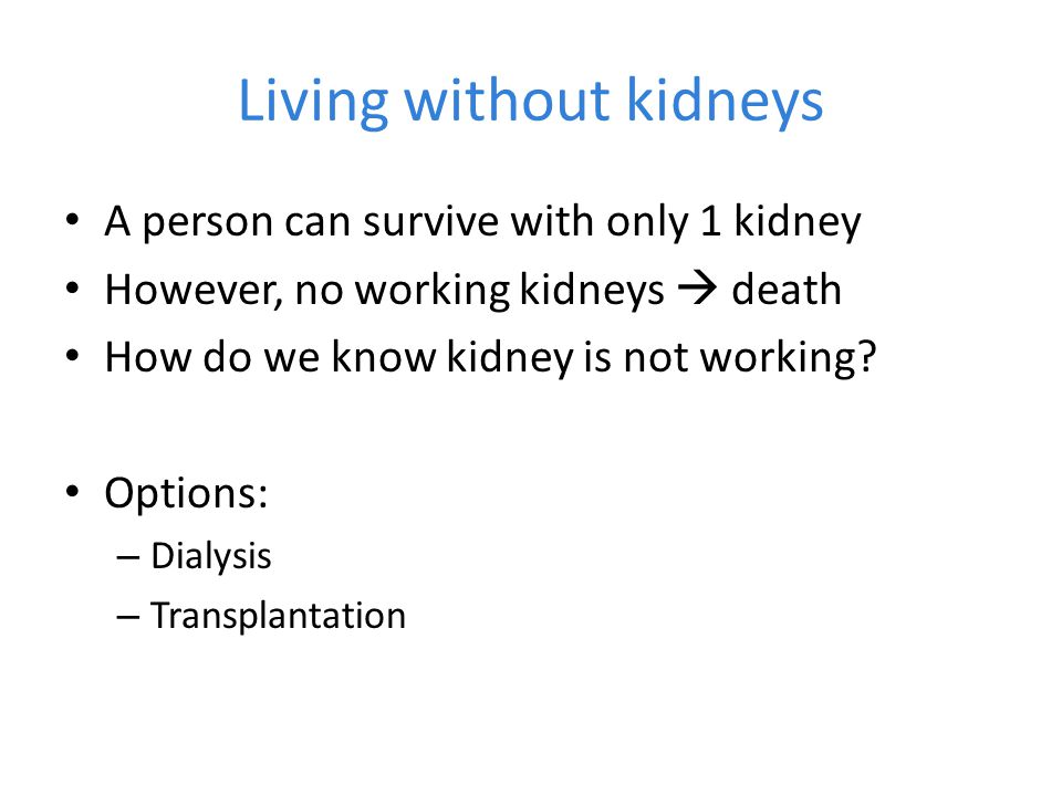 Living without kidneys