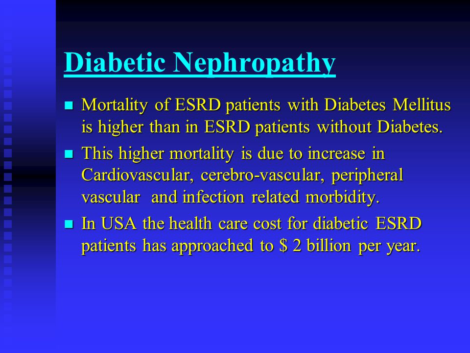 Diabetic Nephropathy Mortality of ESRD patients with Diabetes Mellitus is higher than in ESRD patients without Diabetes.