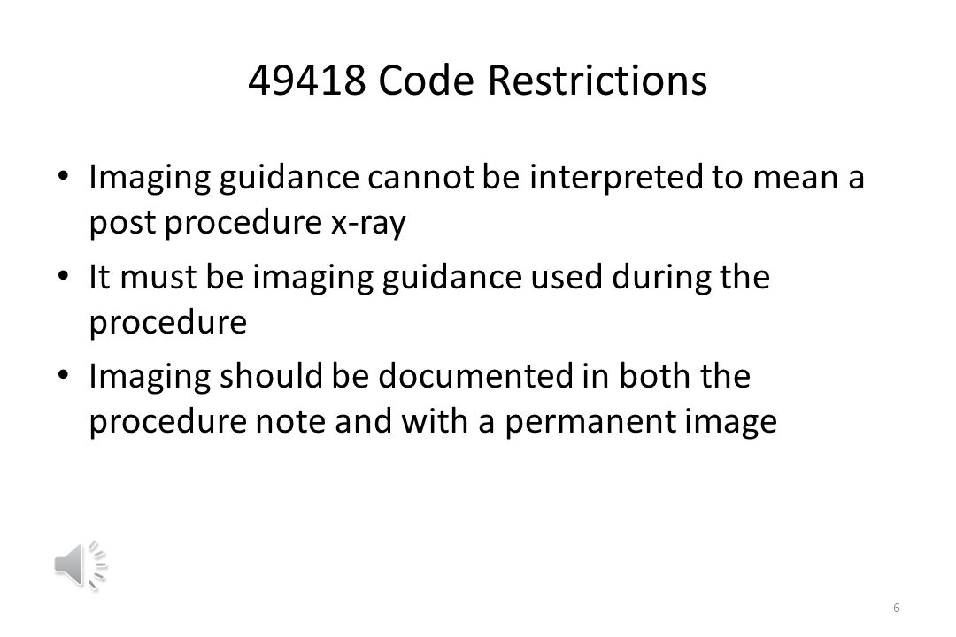 49418 Code Restrictions Imaging guidance cannot be interpreted to mean a post procedure x-ray. It must be imaging guidance used during the procedure.
