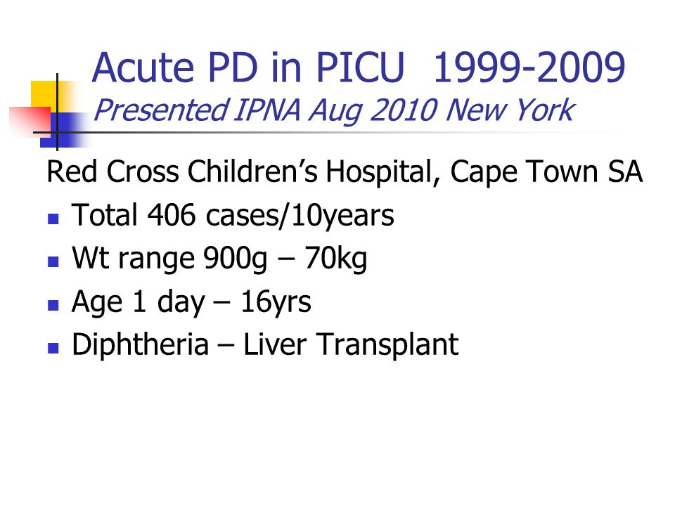 Acute PD in PICU 1999-2009 Presented IPNA Aug 2010 New York