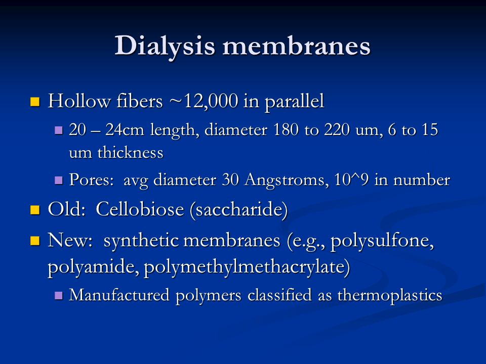 Dialysis membranes Hollow fibers ~12,000 in parallel