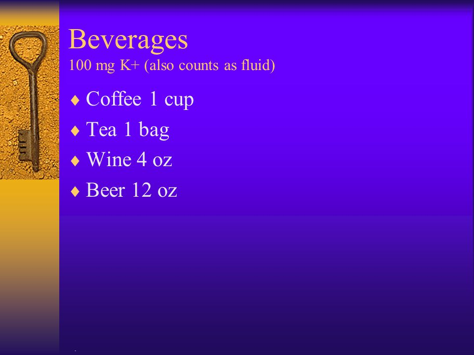 Beverages 100 mg K+ (also counts as fluid)