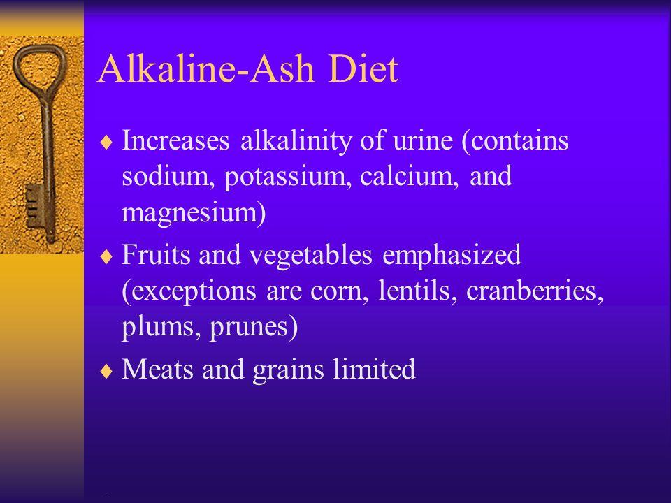 Alkaline-Ash Diet Increases alkalinity of urine (contains sodium, potassium, calcium, and magnesium)
