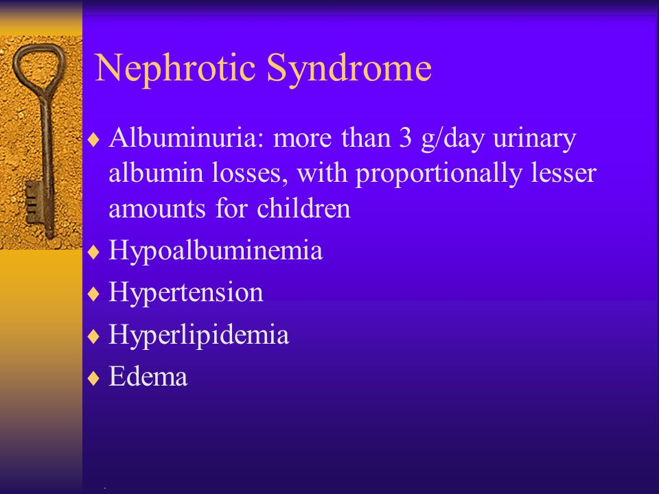 Nephrotic Syndrome Albuminuria: more than 3 g/day urinary albumin losses, with proportionally lesser amounts for children.
