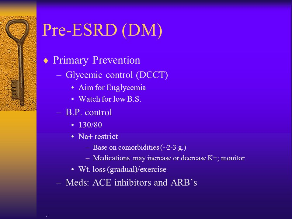 Pre-ESRD (DM) Primary Prevention Glycemic control (DCCT) B.P. control