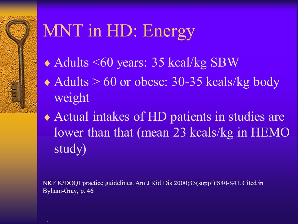 MNT in HD: Energy Adults <60 years: 35 kcal/kg SBW